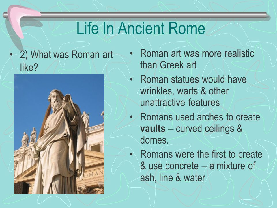 Life In Ancient Rome 2) What was Roman art like