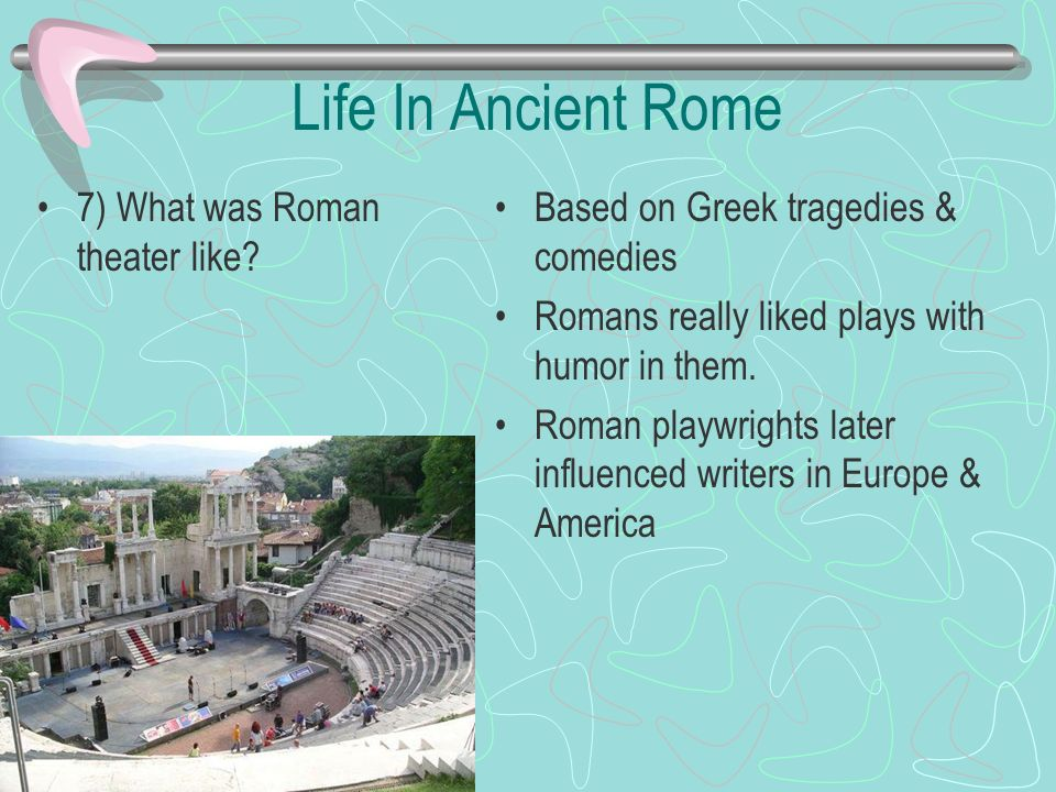 Life In Ancient Rome 7) What was Roman theater like