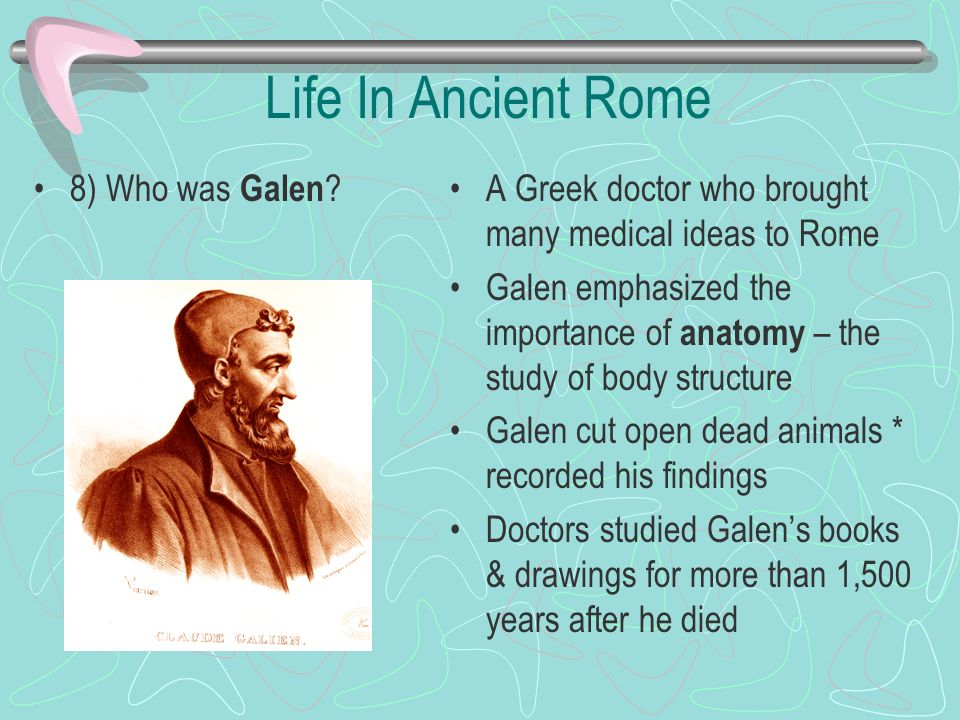 Life In Ancient Rome 8) Who was Galen