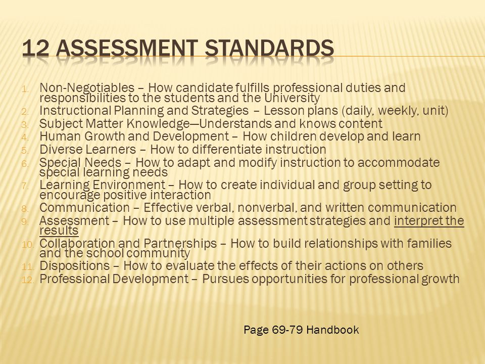 12 assessment standards Non-Negotiables – How candidate fulfills professional duties and responsibilities to the students and the University.