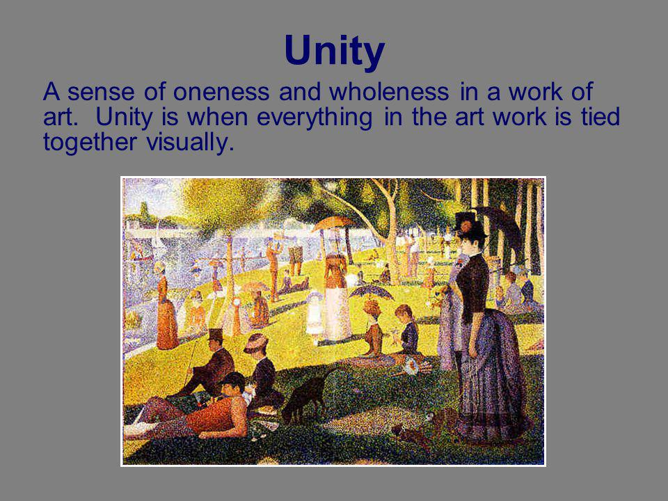 Unity A sense of oneness and wholeness in a work of art.