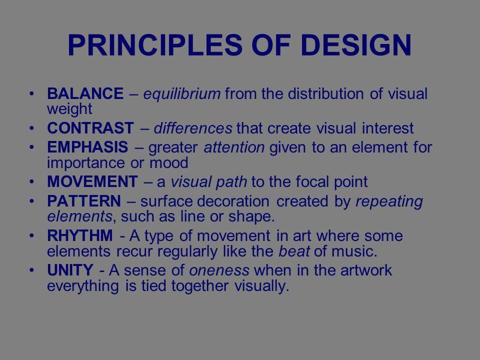 PRINCIPLES OF DESIGN BALANCE – equilibrium from the distribution of visual weight. CONTRAST – differences that create visual interest.