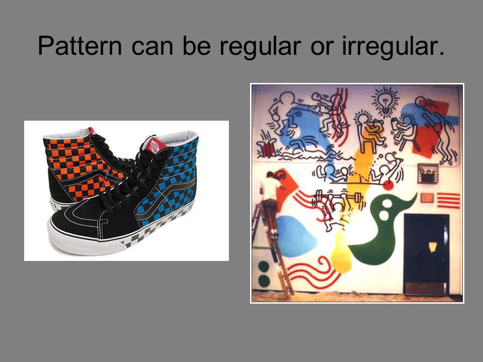 Pattern can be regular or irregular.