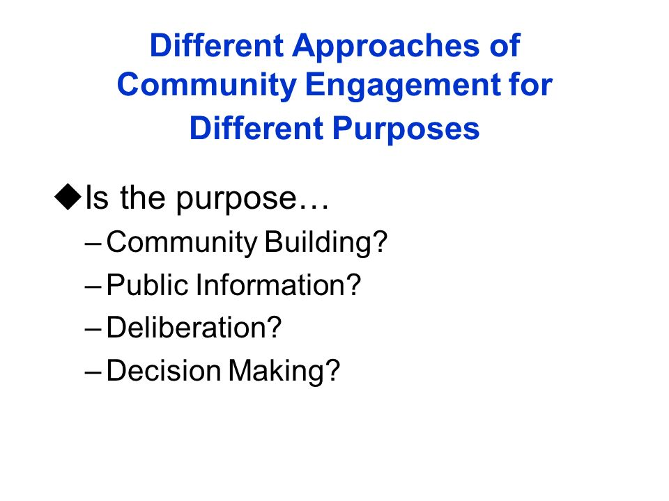 Different Approaches of Community Engagement for Different Purposes