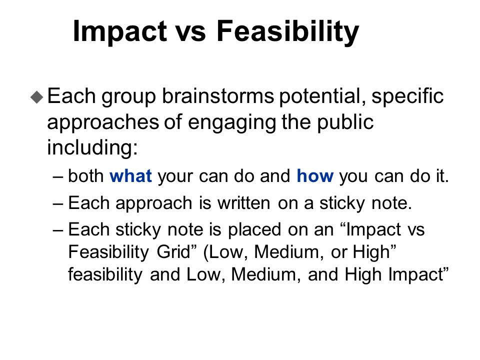 Impact vs Feasibility Each group brainstorms potential, specific approaches of engaging the public including: