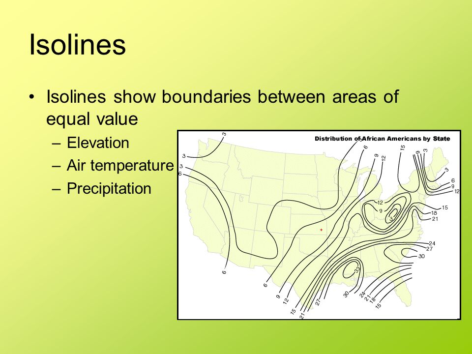 Isolines Isolines show boundaries between areas of equal value