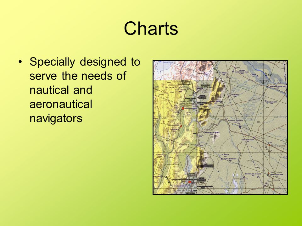 Charts Specially designed to serve the needs of nautical and aeronautical navigators