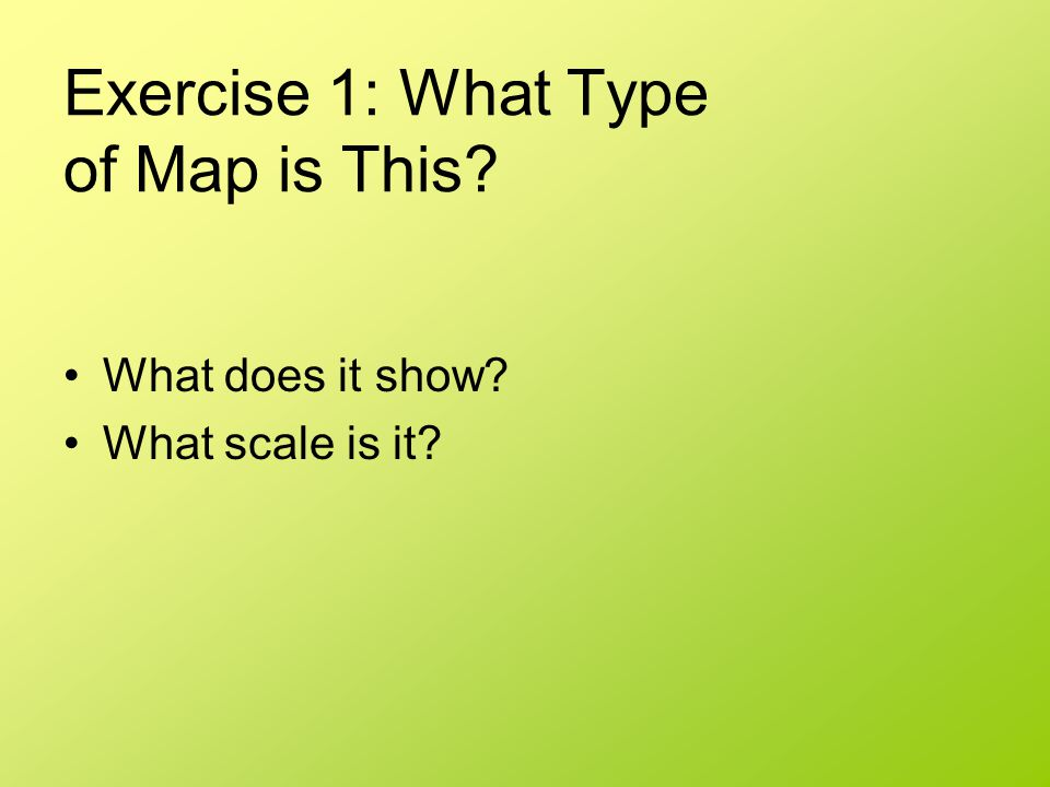 Exercise 1: What Type of Map is This