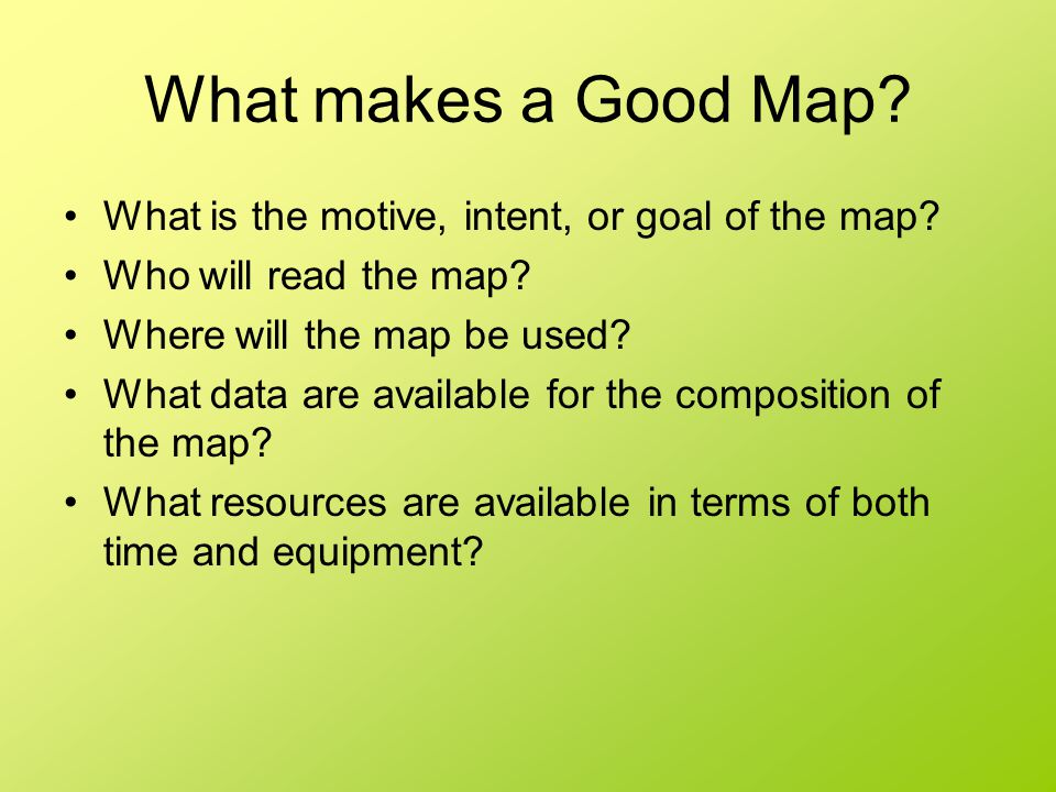 What makes a Good Map What is the motive, intent, or goal of the map