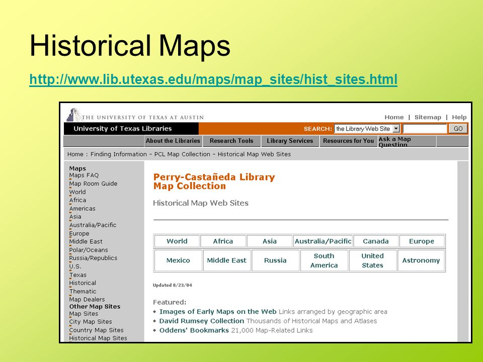 Historical Maps http://www.lib.utexas.edu/maps/map_sites/hist_sites.html