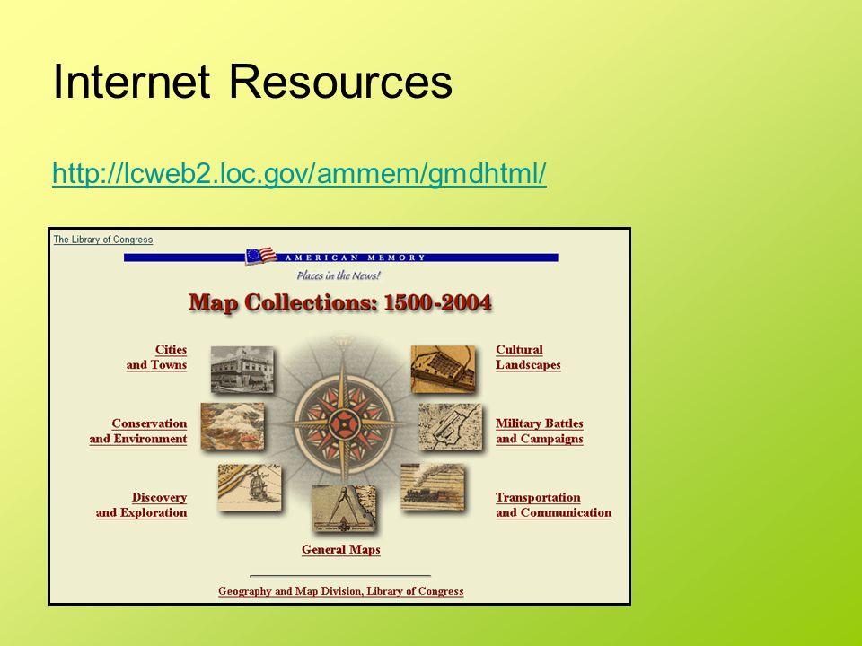 Internet Resources http://lcweb2.loc.gov/ammem/gmdhtml/
