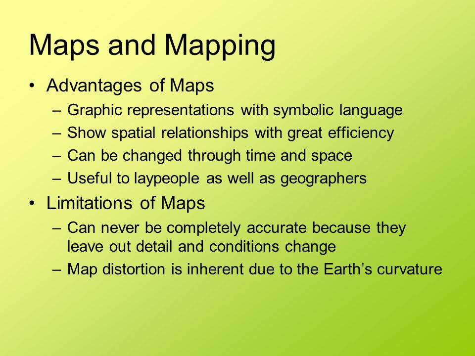 Maps and Mapping Advantages of Maps Limitations of Maps