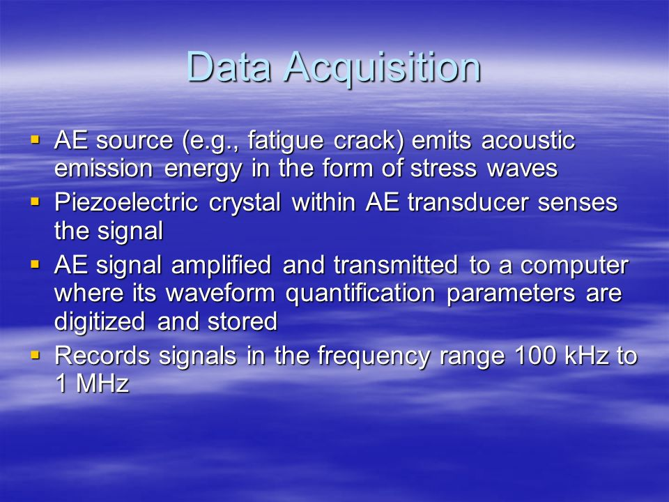 Data Acquisition AE source (e.g., fatigue crack) emits acoustic emission energy in the form of stress waves.