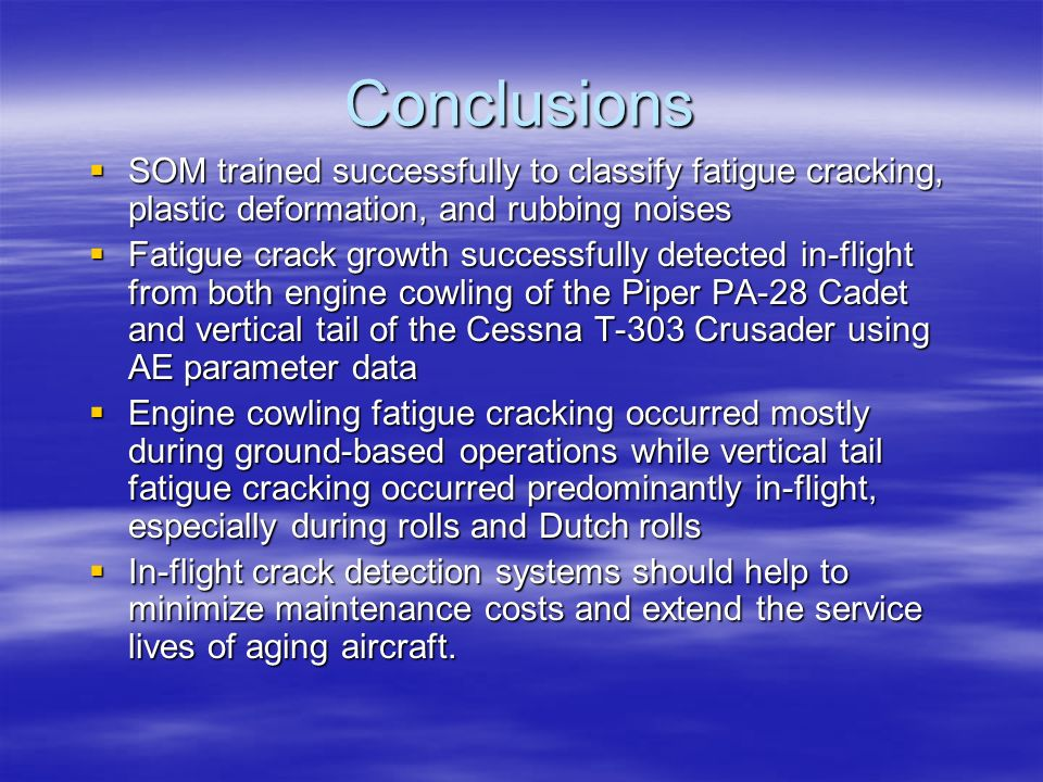 Conclusions SOM trained successfully to classify fatigue cracking, plastic deformation, and rubbing noises.