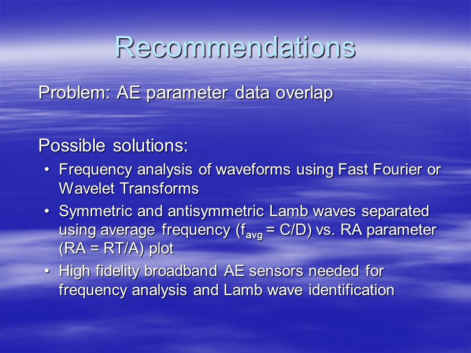 Recommendations Problem: AE parameter data overlap Possible solutions: