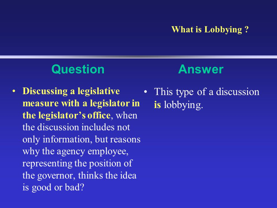 Question Answer This type of a discussion is lobbying.
