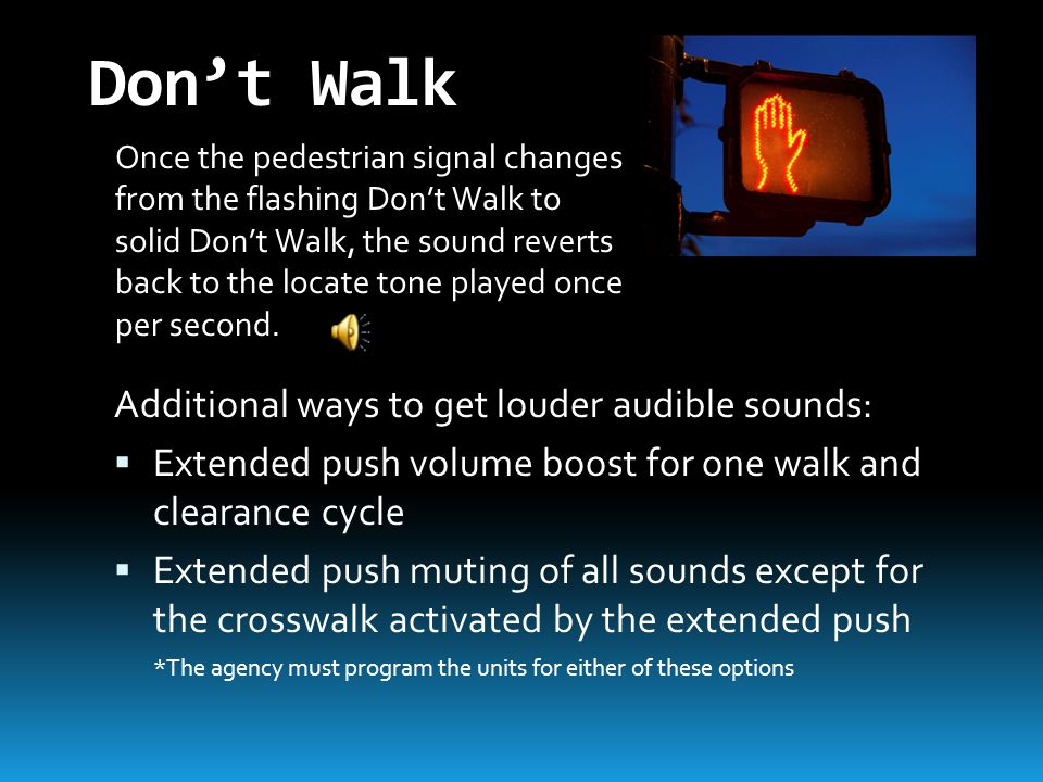 Don't Walk Additional ways to get louder audible sounds: