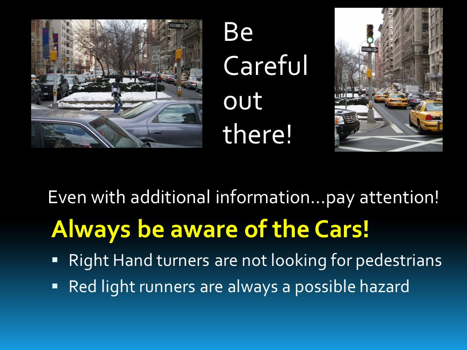 Be Careful out there! Always be aware of the Cars!