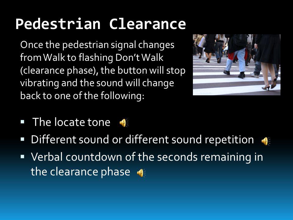 Pedestrian Clearance The locate tone