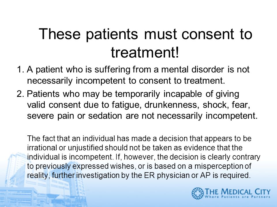 These patients must consent to treatment!