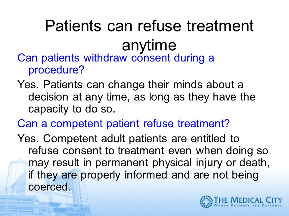 Patients can refuse treatment anytime