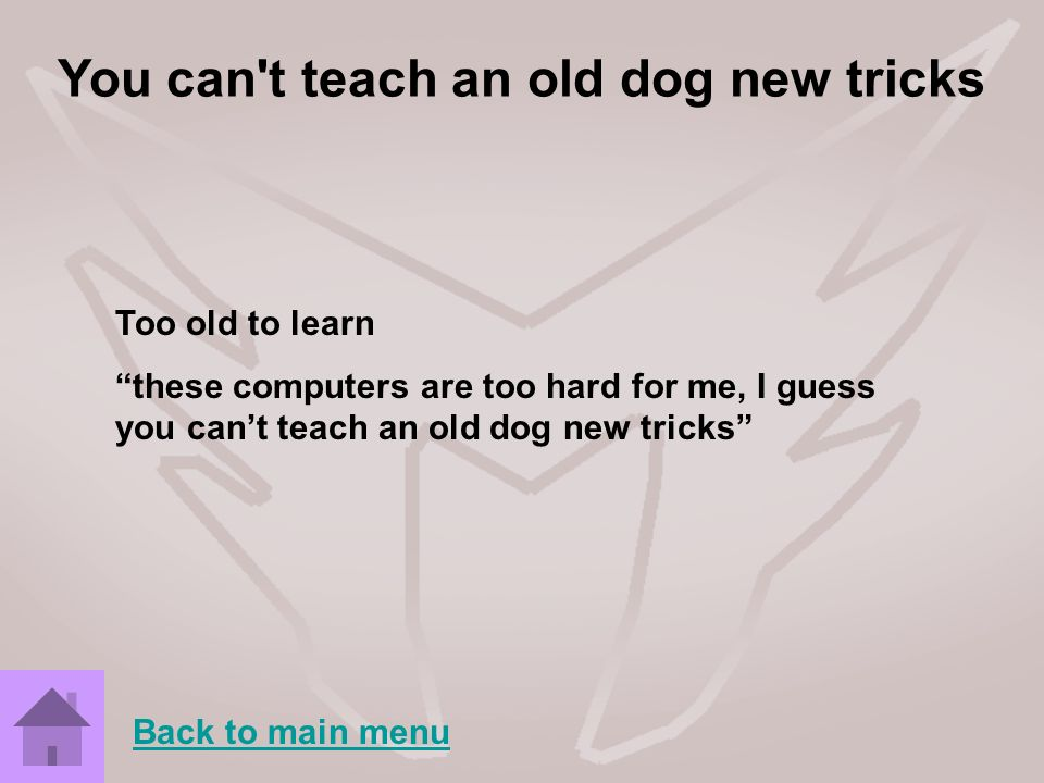 You can t teach an old dog new tricks