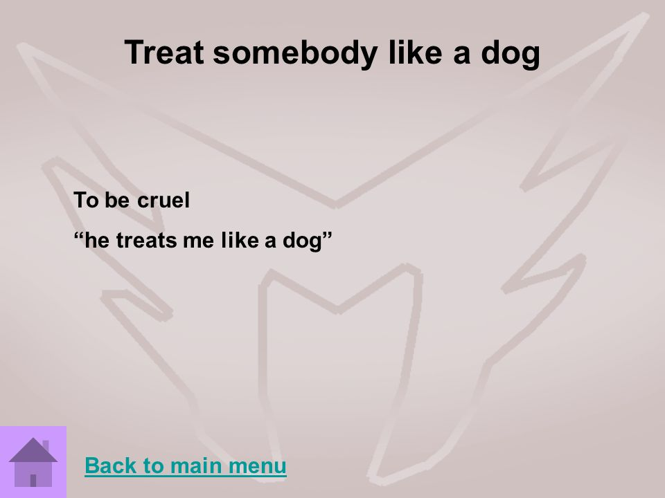 Treat somebody like a dog