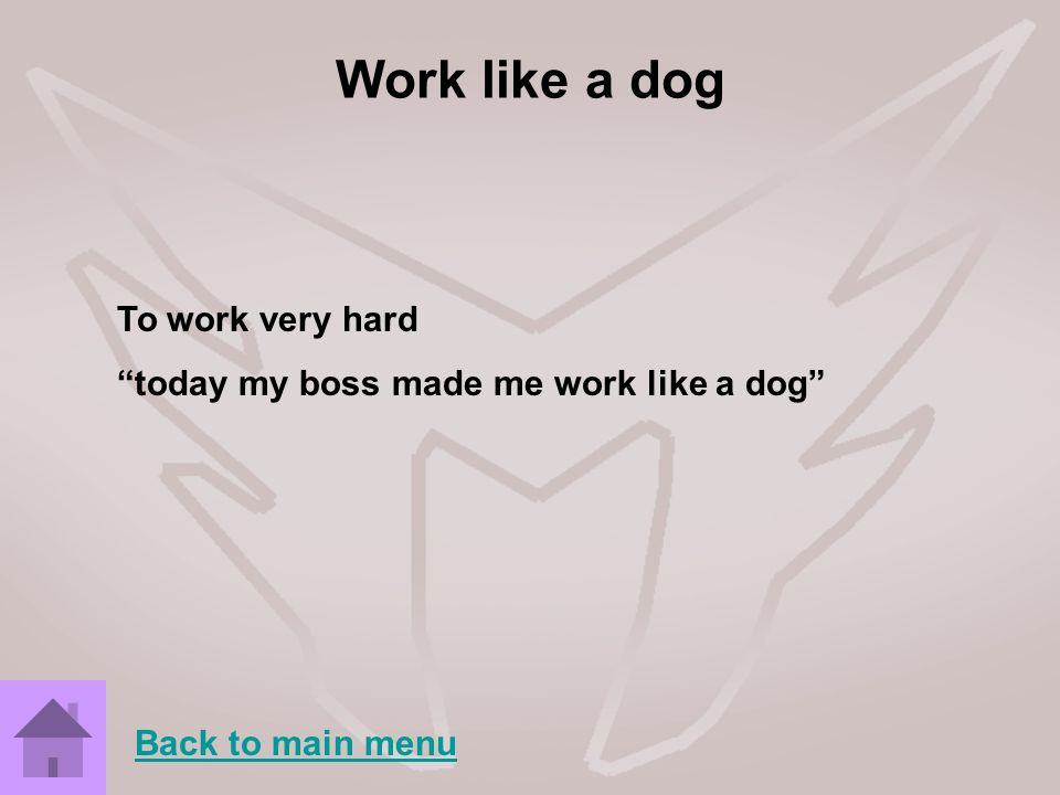 Work like a dog To work very hard