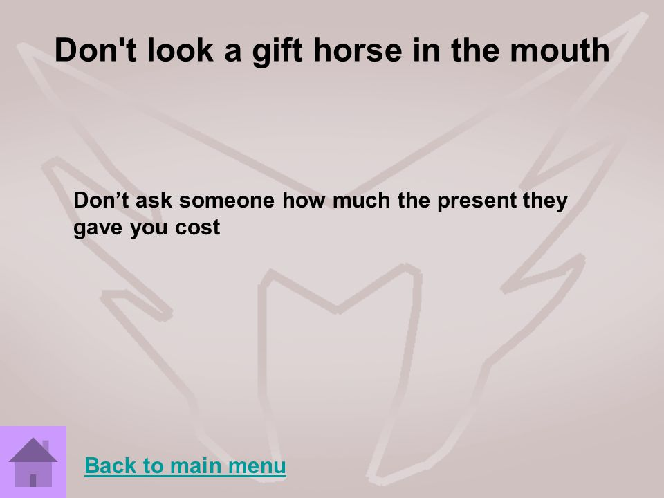 Don t look a gift horse in the mouth