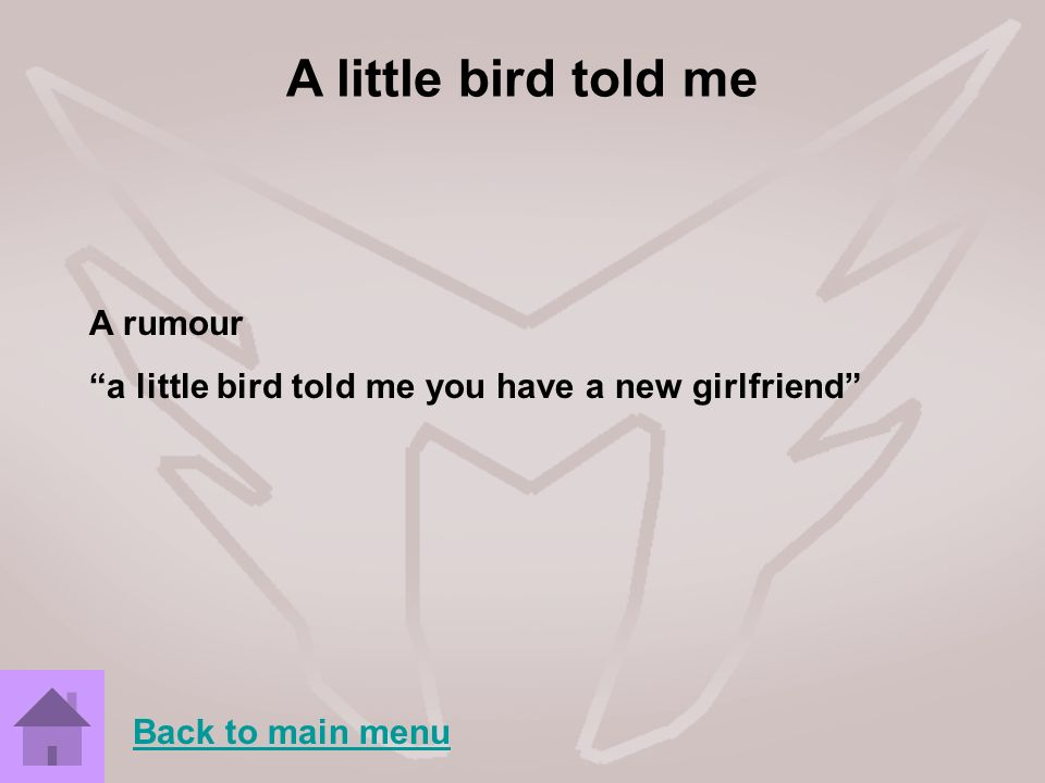 A little bird told me A rumour