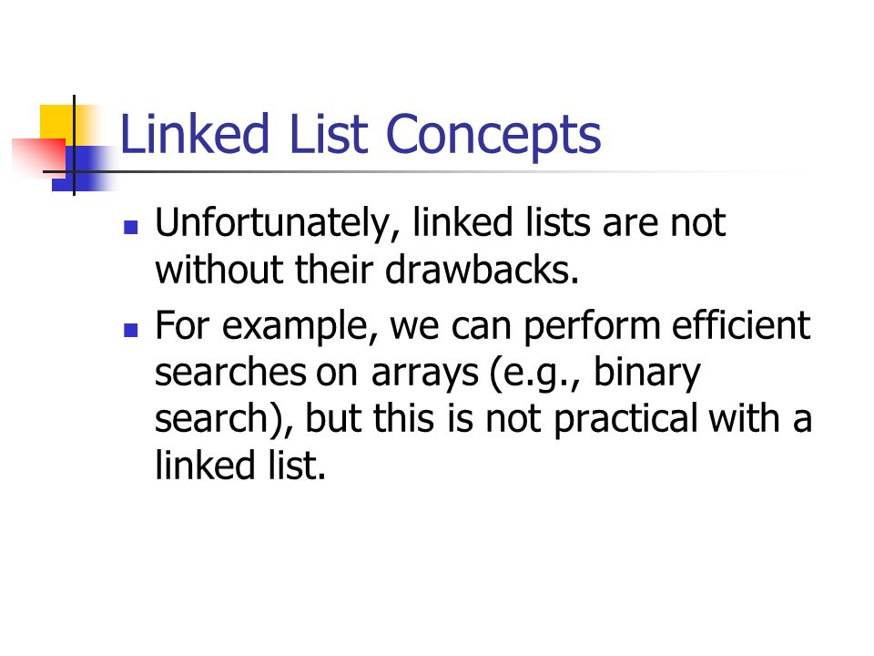 Linked List Concepts Unfortunately, linked lists are not without their drawbacks.
