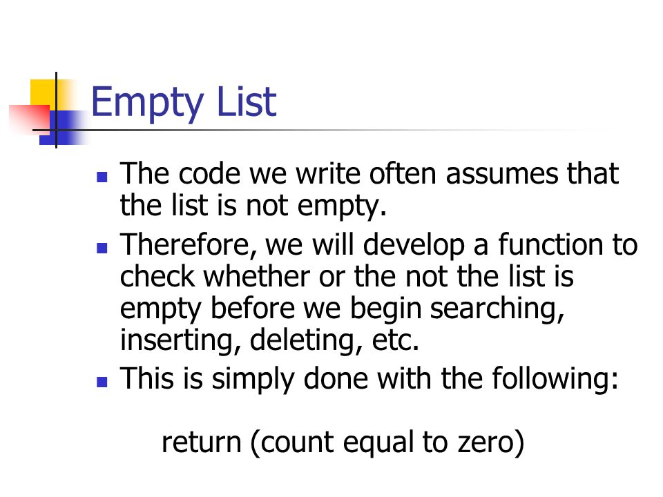 Empty List The code we write often assumes that the list is not empty.