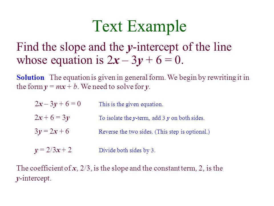 Text Example Find the slope and the y-intercept of the line whose equation is 2x – 3y + 6 = 0.