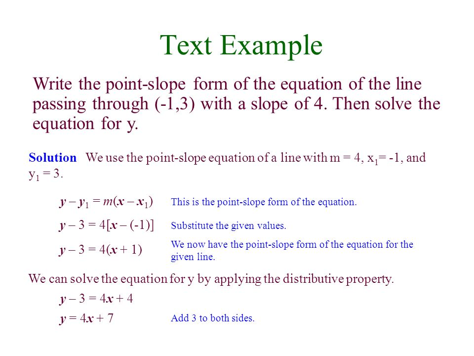 Text Example Write the point-slope form of the equation of the line passing through (-1,3) with a slope of 4. Then solve the equation for y.