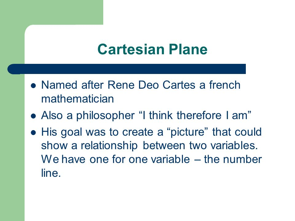 Cartesian Plane Named after Rene Deo Cartes a french mathematician
