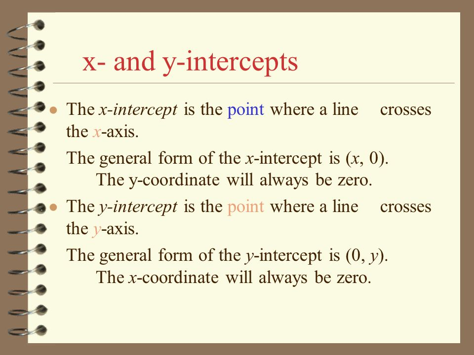 x- and y-intercepts The x-intercept is the point where a line crosses the x-axis.