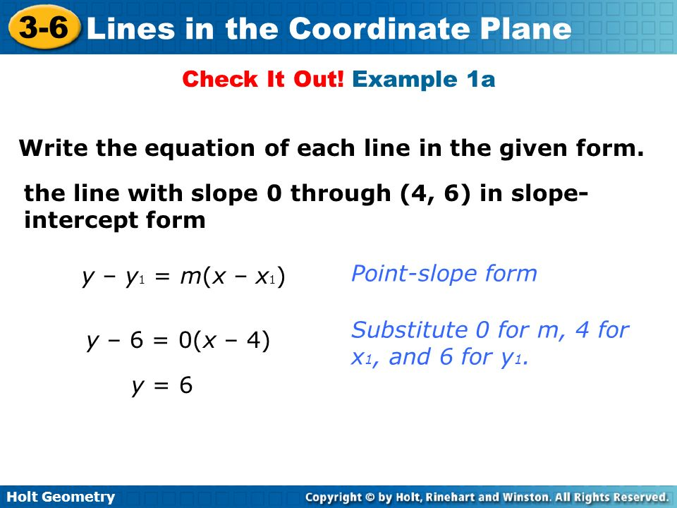 Check It Out! Example 1a Write the equation of each line in the given form. the line with slope 0 through (4, 6) in slope-intercept form.