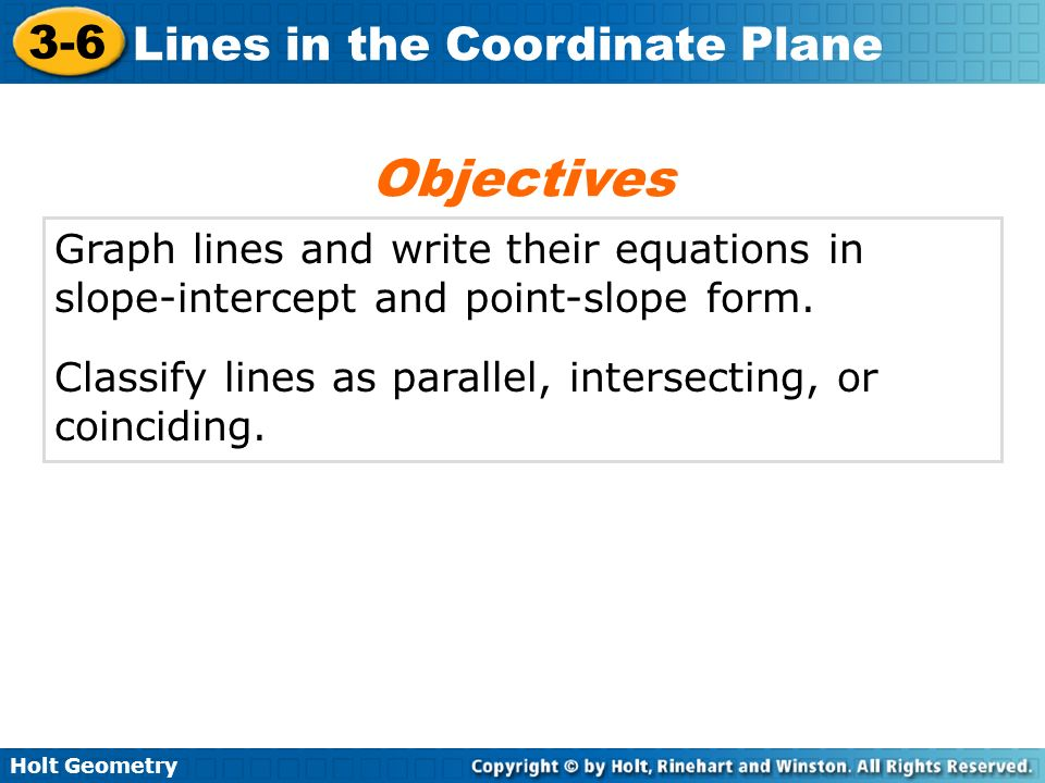 Objectives Graph lines and write their equations in slope-intercept and point-slope form.