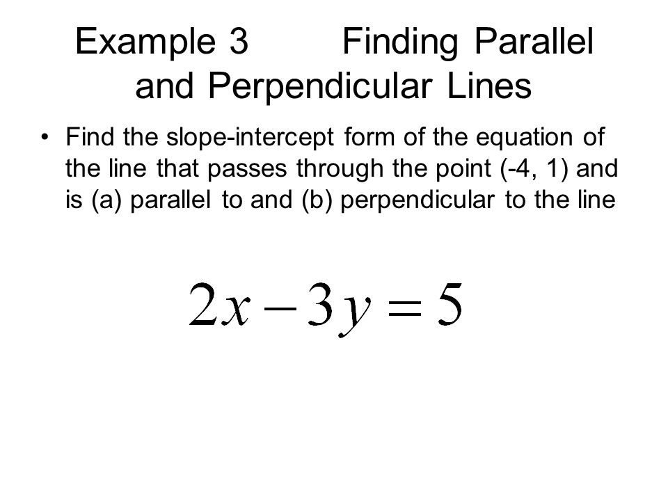 Example 3 Finding Parallel and Perpendicular Lines