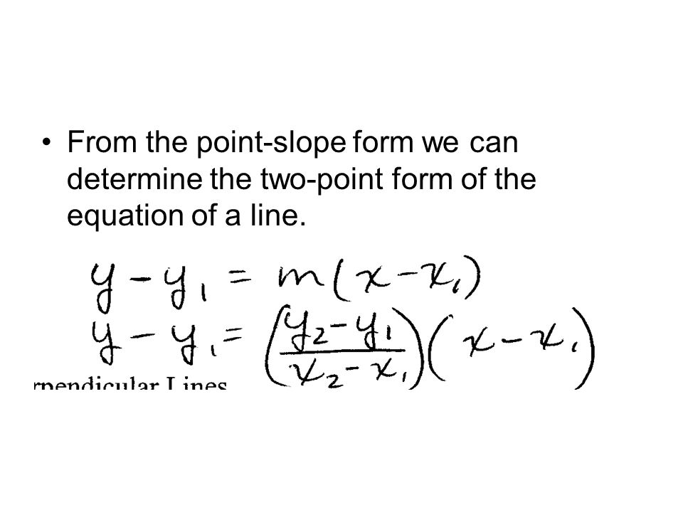 From the point-slope form we can determine the two-point form of the equation of a line.