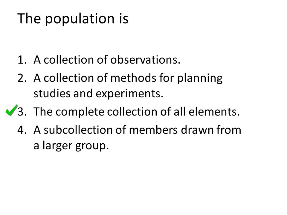 The population is A collection of observations.