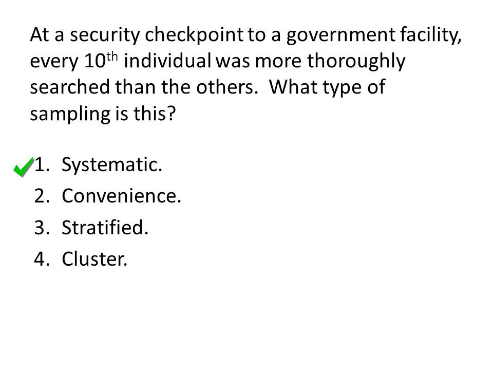At a security checkpoint to a government facility, every 10th individual was more thoroughly searched than the others. What type of sampling is this
