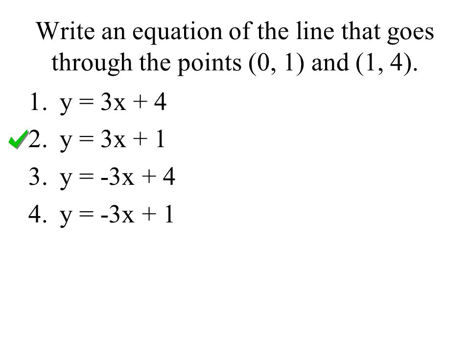 Write an equation of the line that goes through the points (0, 1) and (1, 4).