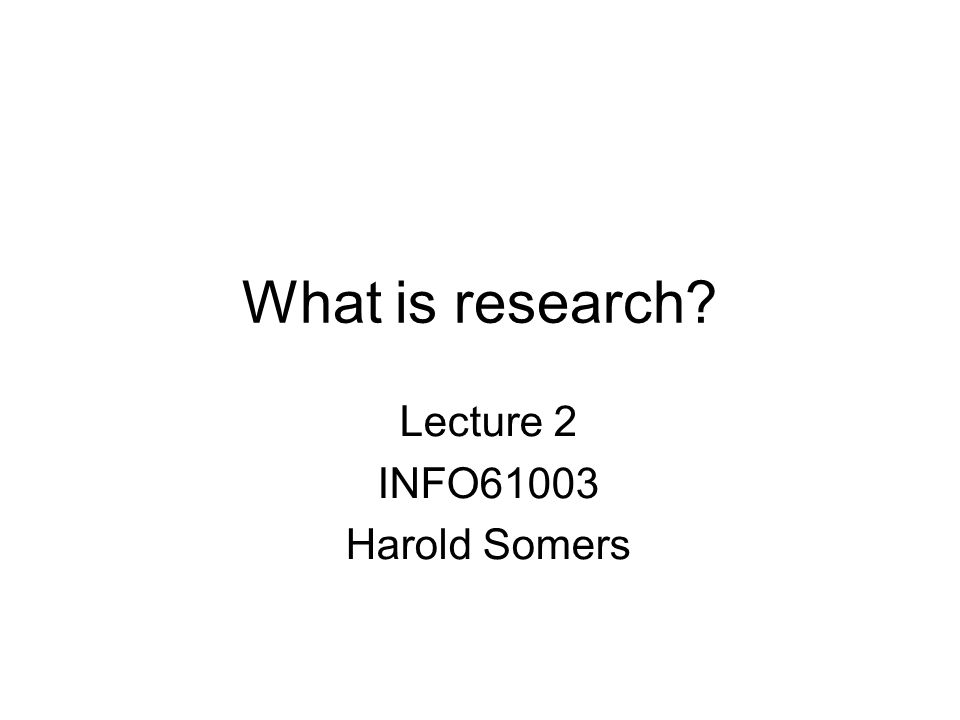 What is research Lecture 2 INFO61003 Harold Somers