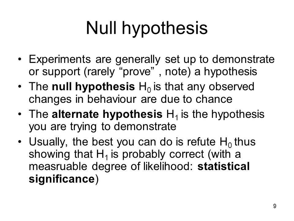 Null hypothesis Experiments are generally set up to demonstrate or support (rarely prove , note) a hypothesis.