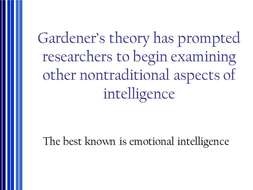 The best known is emotional intelligence
