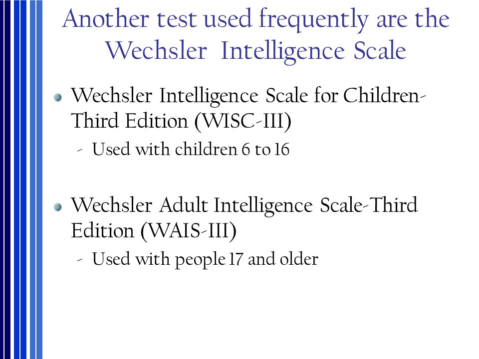 Another test used frequently are the Wechsler Intelligence Scale
