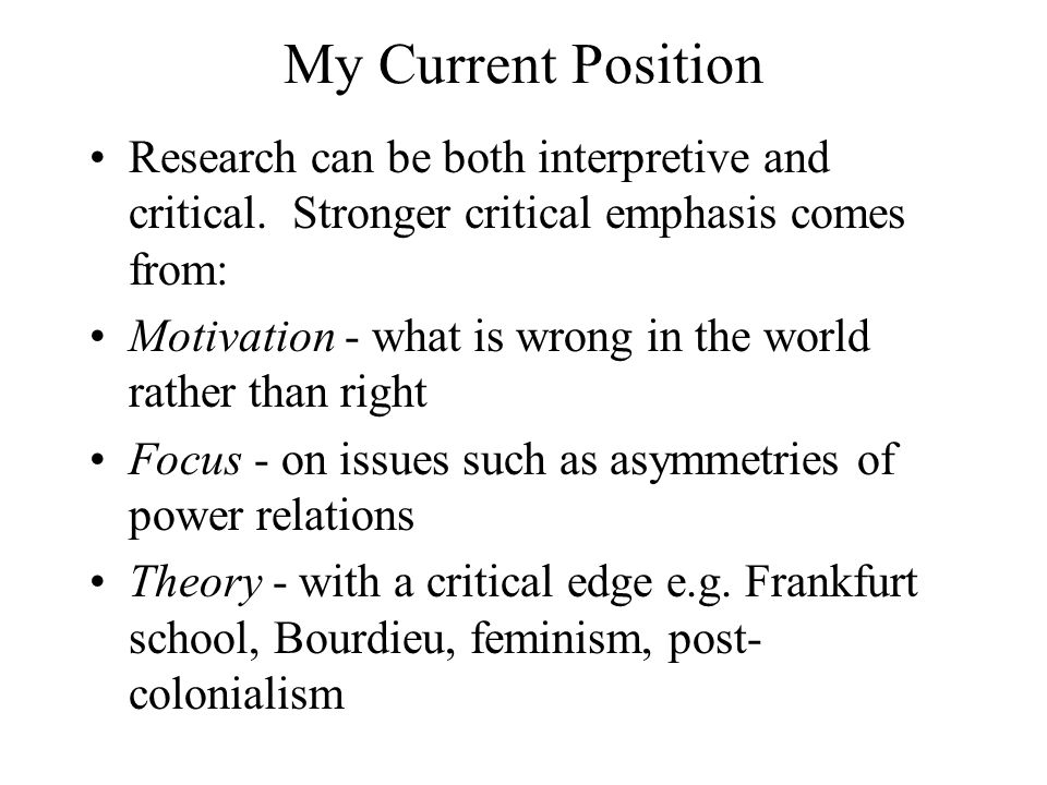 My Current Position Research can be both interpretive and critical. Stronger critical emphasis comes from: