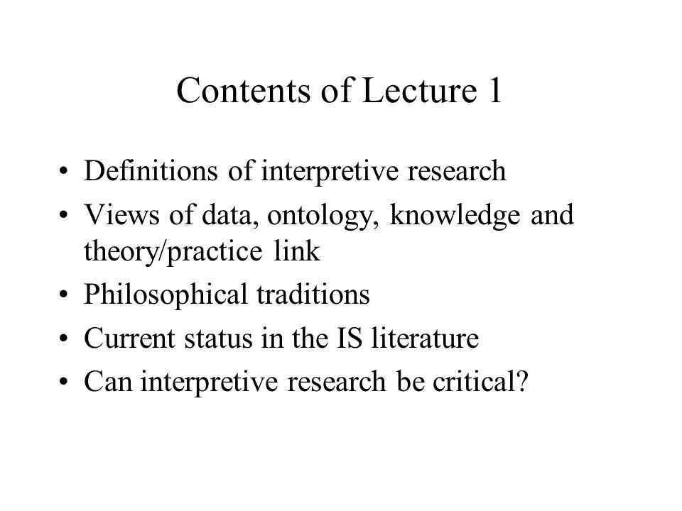 Contents of Lecture 1 Definitions of interpretive research