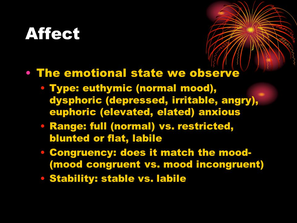 Affect The emotional state we observe